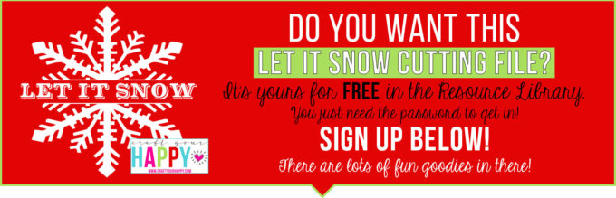 Sign up for the Let It Snow Cutting File in the Resource Library