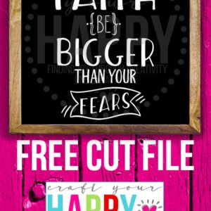 7 Days Of Free Cut Files For The New Year:  #2 Let Your Faith Be Bigger Than Your Fears