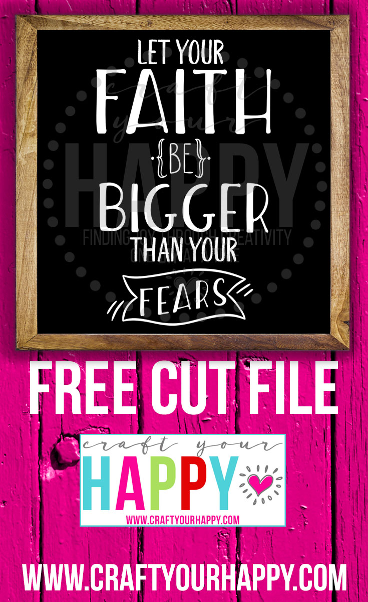 Let Your Faith Be Bigger Than Your Fears - Free Cut File - Craft Your Happy