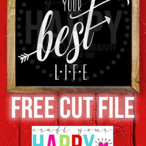 7 Days Of Free Cut Files For The New Year:  #1 Live Your Best Life!