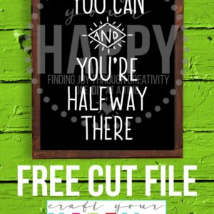 7 Days Of Free Cut Files For The New Year:  #4 Believe You Can And You're Halfway There