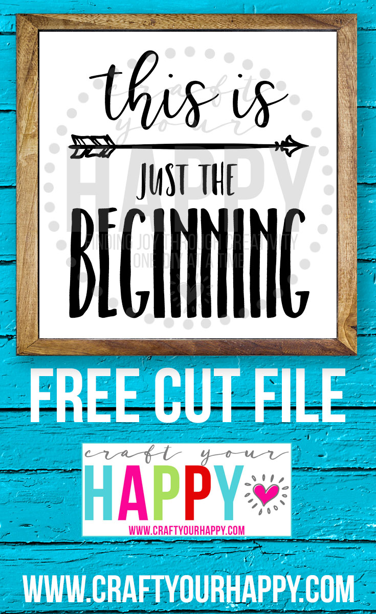 This Is Just The Beginning - Free Cut File - Craft Your Happy