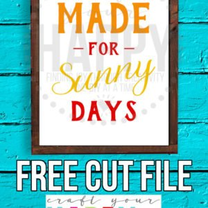 I Was Made For Sunny Days – Free SVG Cut File