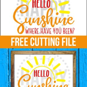 Hello, Sunshine Where Have You Been? FREE SVG Cut File