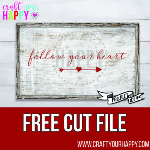 The First of a Bunch of Free Valentine SVG Cut Files – Follow Your Heart